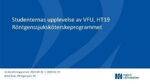 Studenternas upplevelse av VFU HT 19 Rntgenssjukskterskeprogrammet Underskningsperiod