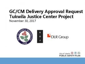 GCCM Delivery Approval Request Tukwila Justice Center Project