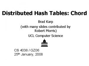 Distributed Hash Tables Chord Brad Karp with many