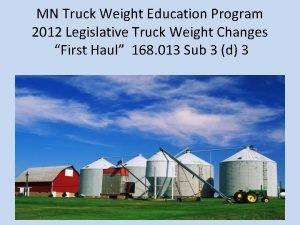 MN Truck Weight Education Program 2012 Legislative Truck