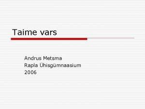 Taime vars Andrus Metsma Rapla hisgmnaasium 2006 Vare