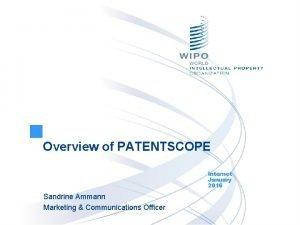 Overview of PATENTSCOPE Internet January 2016 Sandrine Ammann