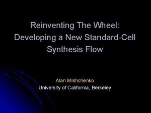 Reinventing The Wheel Developing a New StandardCell Synthesis