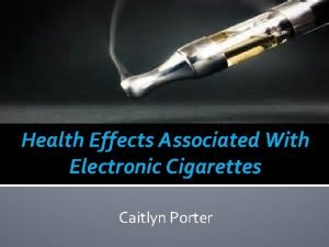 Health Effects Associated With Electronic Cigarettes Caitlyn Porter