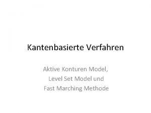 Kantenbasierte Verfahren Aktive Konturen Model Level Set Model