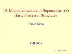 10 Microarchitecture of Superscalars 8 Basic Processor Structures