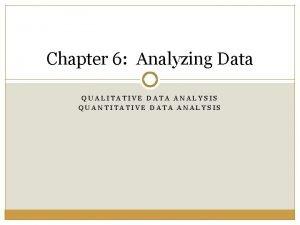 Chapter 6 Analyzing Data QUALITATIVE DATA ANALYSIS QUANTITATIVE