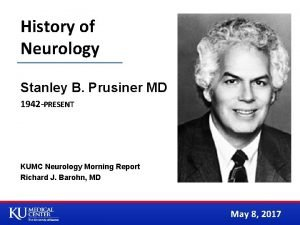 History of Neurology Stanley B Prusiner MD 1942