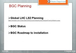 1 BGC Planning Global LHC LS 2 Planning