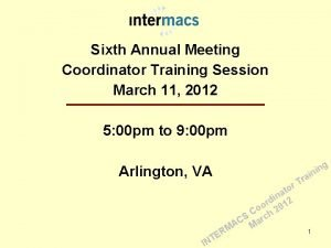 Sixth Annual Meeting Coordinator Training Session March 11