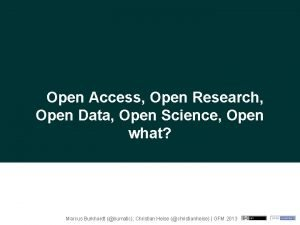Open Access Open Research Open Data Open Science