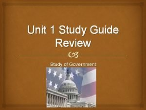 Unit 1 Study Guide Review Study of Government
