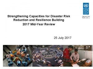Strengthening Capacities for Disaster Risk Reduction and Resilience