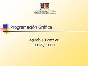 Programacin Grfica Agustn J Gonzlez ELO 329ELO 330