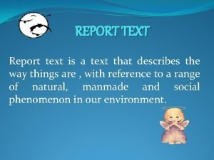 REPORT TEXT Report text is a text that
