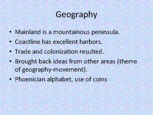 Geography Mainland is a mountainous peninsula Coastline has