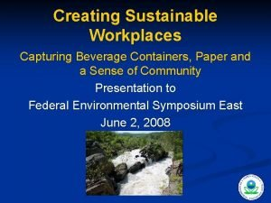 Creating Sustainable Workplaces Capturing Beverage Containers Paper and