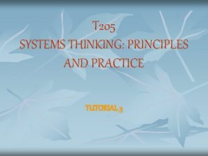 T 205 SYSTEMS THINKING PRINCIPLES AND PRACTICE TUTORIAL