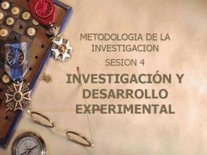 METODOLOGIA DE LA INVESTIGACION SESION 4 INVESTIGACIN Y