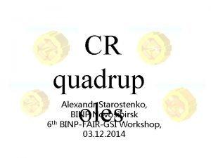 CR quadrup oles Alexandr Starostenko BINP Novosibirsk 6