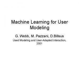 Machine Learning for User Modeling G Webb M