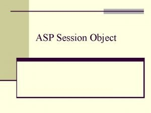ASP Session Object ASP Session Object n The