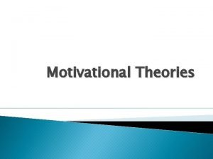 Motivational Theories What is motivation and why does
