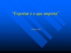 Exportar o que importa Delfim Netto Situao atual
