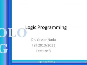 Logic Programming OLO G Dr Yasser Nada Fall