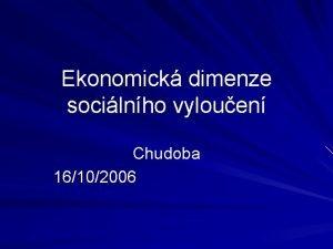 Ekonomick dimenze socilnho vylouen Chudoba 16102006 Ekonomick dimenze