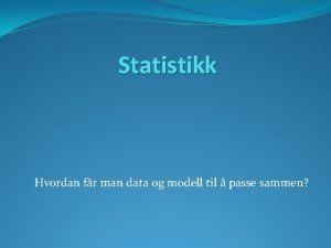 Statistikk Hvordan fr man data og modell til