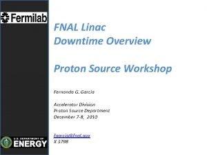 FNAL Linac Downtime Overview Proton Source Workshop Fernanda