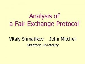 Analysis of a Fair Exchange Protocol Vitaly Shmatikov