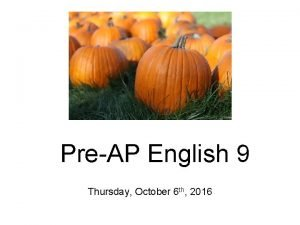 PreAP English 9 Thursday October 6 th 2016