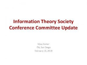 Information Theory Society Conference Committee Update Vijay Kumar