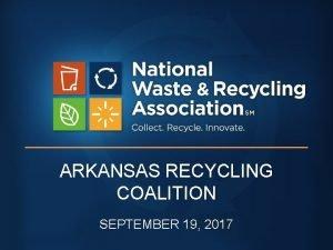 ARKANSAS RECYCLING COALITION SEPTEMBER 19 2017 ITS ALL