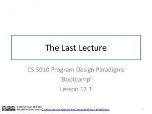 The Last Lecture CS 5010 Program Design Paradigms