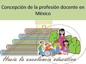 Concepcin de la profesin docente en Mxico Profesin