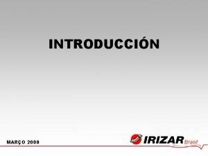 INTRODUCCIN MARO 2008 INSTITUCIONAL Institucional Irizar CRONOLOGIA Fundada