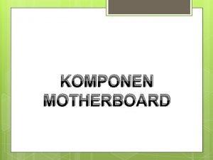 KOMPONEN MOTHERBOARD Motherboard Motherboardpapan induk komponent pc yang