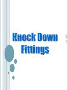 J Byrne 2012 Knockdown fittings K D were