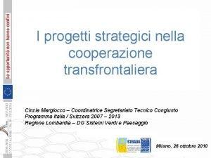 I progetti strategici nella cooperazione transfrontaliera Cinzia Margiocco