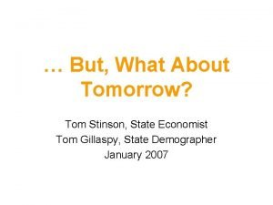 But What About Tomorrow Tom Stinson State Economist