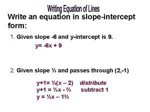 Write an equation in slopeintercept form 1 Given
