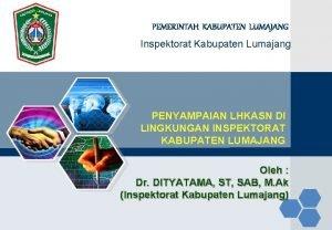 LOGO PEMERINTAH KABUPATEN LUMAJANG Inspektorat Kabupaten Lumajang PENYAMPAIAN
