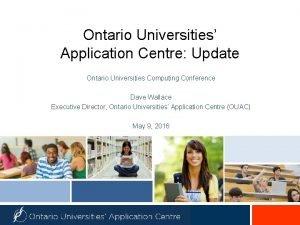 Ontario Universities Application Centre Update Ontario Universities Computing
