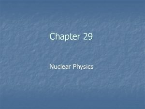 Chapter 29 Nuclear Physics Nuclear Physics Sections 1