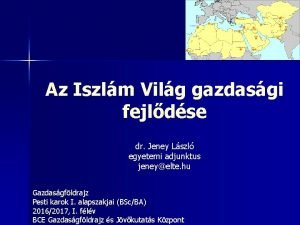 Az Iszlm Vilg gazdasgi fejldse dr Jeney Lszl