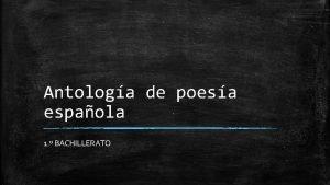 Antologa de poesa espaola 1 BACHILLERATO 1 Poesa