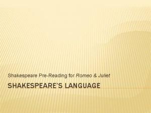 Shakespeare PreReading for Romeo Juliet SHAKESPEARES LANGUAGE SHAKESPEARES
